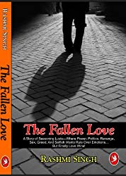 The Fallen Love- A Story of Seasoning Lusts- Where Power, Politics, Revenge,Sex,Greed,And Selfish Wants Rule Over Emotions.. But Love  Wins!