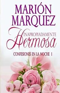 Inapropiadamente Hermosa: Volume 1 par Marión Marquez