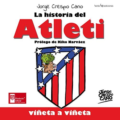 La historia del Atleti : viñeta a viñeta por Jorge Crespo Cano