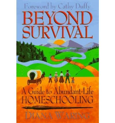 [(Beyond Survival: A Guide to Abundant-life Homeschooling)] [Author: Diana Waring] published on (August, 1999)