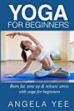 Yoga for Beginners: Burn fat, tone up & release stress with yoga for beginners