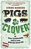 Pigs in Clover: Or How I Accidentally Fell in Love with the Good Life