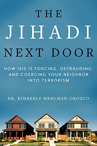 The Jihadi Next Door: How Isis Is Forcing, Defrauding, and Coercing Your Neighbor Into Terrorism por Kimberly Mehlman-Orozco