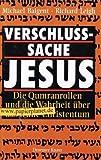 Verschlußsache Jesus. Die Qumranrollen und die Wahrheit über das frühe Christentum aus dem Nachlaß Gerhard Löwenthal - Baigent Michael und Leigh Richard