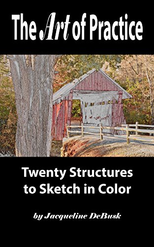The Art of Practice: Twenty Structures to Sketch in Color (Architecture: Structures Book 2) (English Edition) por Jacqueline DeBusk