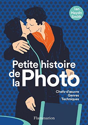 Petite histoire de la Photo : Chefs-d'oeuvres, genres, techniques par Ian Haydn Smith