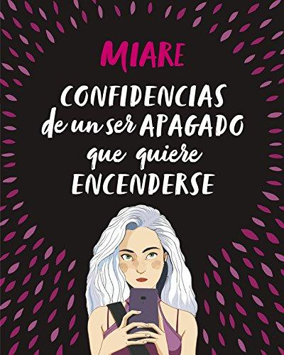 Confidencias de un ser apagado que quiere encenderse (No ficción ilustrados) por Miare