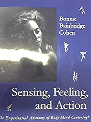 Sensing: The Experiential Anatomy of Body-Mind Centering(r)