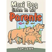 "Children's Books: ""Maxi Dog Listens to His Parents"": Children's Animal Stories: (FREE VIDEO AUDIOBOOK INCLUDED) Children's Books ages 1 -9 (Animal Stories for Children 8) (English Edition)"