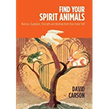 Find Your Spirit Animals: Nurture, Guidance, Strength and Healing from Your Inner Self by David Carson (2011-08-02)