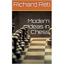 Modern Ideas in Chess (English Edition)
