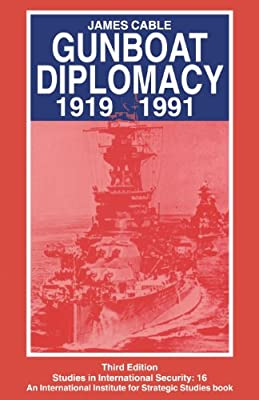 Gunboat Diplomacy 1919 - 1991: Political Applications of Limited Naval Force (Studies in International Security)