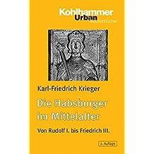 Die Habsburger im Mittelalter: Von Rudolf I. bis Friedrich III. (Urban-Taschenbücher)