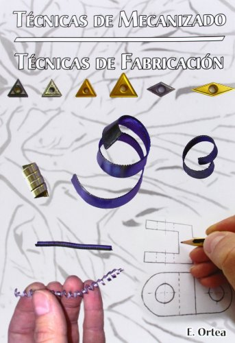Tecnicas De Mecanizado por Enrique Ortea Varela