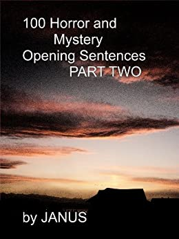 100 HORROR AND MYSTERY OPENING SENTENCES PART TWO (Short Story Openings Book 2) (English Edition) di [JANUS]