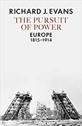 The Pursuit of Power: Europe, 1815-1914 by Richard J. Evans (2016-09-01)