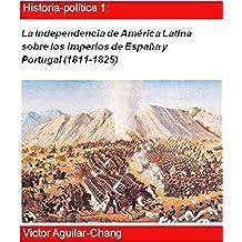 La independencia de América Latina sobre los Imperios de España y Portugal (1811-1825)