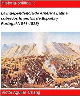 La independencia de América Latina sobre los Imperios de España y Portugal (1811-1825