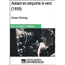 Autant en emporte le vent de Victor Fleming: Les Fiches Cinéma d'Universalis (French Edition)