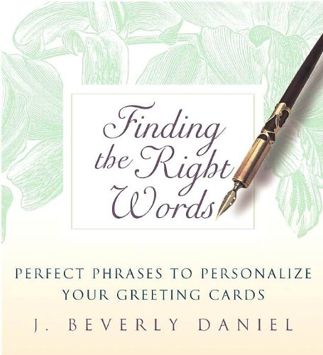 FINDING THE RIGHT WORDS: PERFECT PHRASES TO PERSONALIZE YOUR GREETING CARDS BY (Author)Daniel, J Beverly[Hardcover]Sep-2003