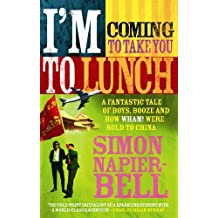 I'm Coming To Take You To Lunch: A fantastic tale of boys, booze and how Wham! were sold to China by Napier-Bell, Simon (April 6, 2006) Paperback