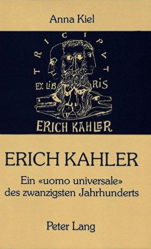 Erich Kahler - Ein Uomo Universale des zwanzigsten Jahrhunderts, seine Begegnungen mit bedeutenden Zeitgenossen: Vom Georgekreis, Max Weber bis Hermann Broch und Thomas Mann