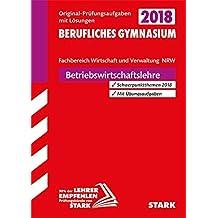 Abiturprüfung Berufliches Gymnasium Nordrhein-Westfalen 2018 - BWL mit Rechnungswesen und Controlling