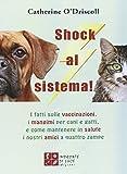 Shock al sistema! I fatti sulle vaccinazioni, i mangimi per cani e gatti, e come mantenere in salute i nostri amici a quattro zampe