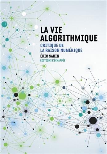 La vie algorithmique : Critique de la raison numérique