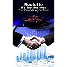 Roulette It's just Business: Turn the odds in your favour (English Edition)