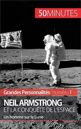Neil Armstrong et la conqute de l'espace: Un homme sur la Lune (Grandes Personnalits t. 1)