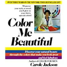 Color Me Beautiful: Discover Your Natural Beauty Through the Colors That Make You Look Great and Feel Fabulous (English Edition)