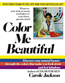 Color Me Beautiful: Discover Your Natural Beauty Through the ...