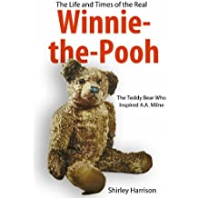 The Life and Times of Winnie the Pooh: The Bear Who Inspired A.A.Milne