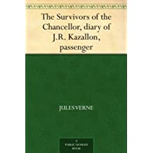 The Survivors of the Chancellor, diary of J.R. Kazallon, passenger (English Edition)