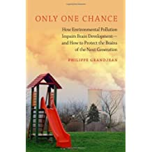 Only One Chance: How Environmental Pollution Impairs Brain Development -- and How to Protect the Brains of the Next Generation (Environmental Ethics ... ETHICS AND SCIENCE POLICY SERIES) by Philippe Grandjean (2013-05-07)