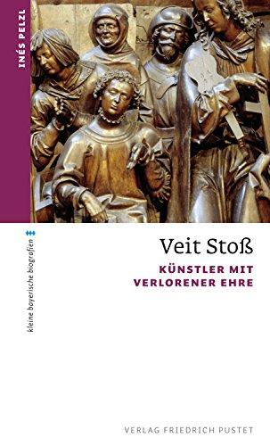 Veit Stoß: Künstler mit verlorener Ehre (kleine bayerische biografien)