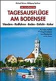 Die schönsten Tagesausflüge am Bodensee: Wandern Radfahren Baden Einkehr Kultur