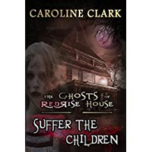 Suffer the Children (The Ghosts of RedRise House Book 3)