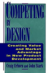 [(Competing by Design : Creating Value and Market Advantage in New Product Development)] [By (author) John Stark ] published on (July, 1995)