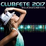 Clubfete 2017 - 63 Club Dance & Party Hits [Explicit]