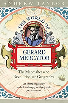 The World of Gerard Mercator: The Mapmaker Who Revolutionised Geography by [Taylor, Andrew]