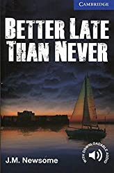 Better Late Than Never (Cambridge English Readers, Level 5: Upper Intermediate) by J. M. Newsome (2013-09-30)