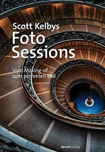 Scott Kelbys Foto-Sessions: Vom Making-of zum perfekten Bild