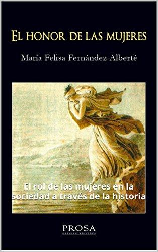 EL HONOR DE LAS MUJERES: El rol de las mujeres en la sociedad a través de la historia por María Felisa Fernández Alberté