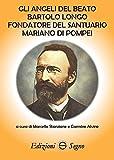 Gli angeli del beato Bartolo Longo fondatore del santuario mariano di Pompei