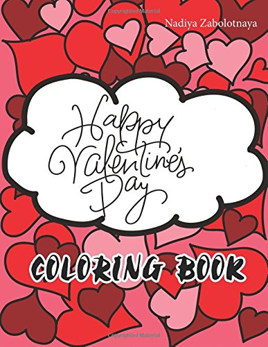 Happy Valentine's Day: Valentine Coloring Book Cupids, Hearts,Teddy Bears and More: For Adults, Women, Teens, Boys, Girls and Kids 30 Romantic Designs