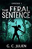 The Feral Sentence - Episode 1 by G. C. Julien