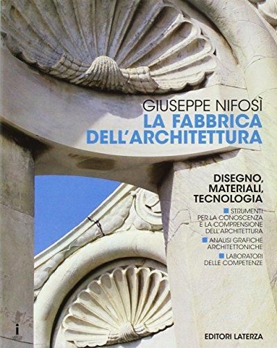 La fabbrica dell'architettura. Disegno, materiali, tecnologia. Per le Scuole superiori