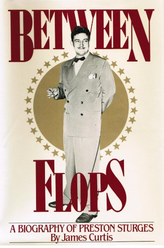 Between Flops: A Biography of Preston Sturges (English Edition)